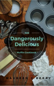 The Dangerously Delicious Muffin Cookbook